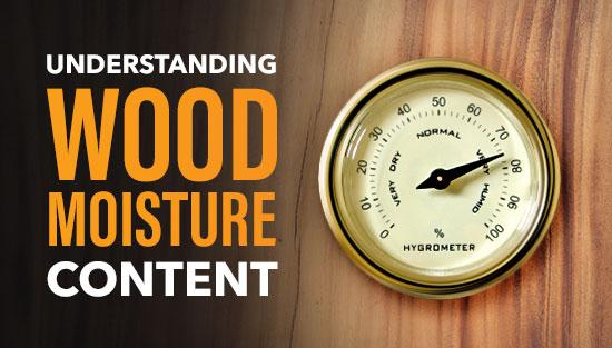 Understanding Wood Moisture Content